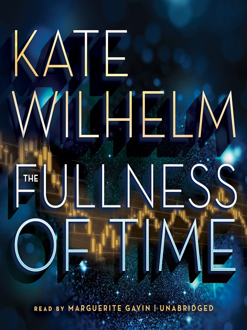 Title details for The Fullness of Time by Kate Wilhelm - Available